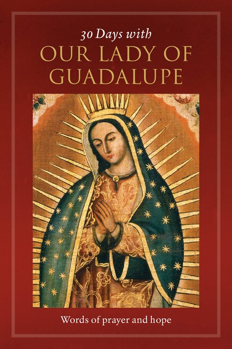 30 Days with Our Lady of Guadalupe: Words of Prayer and Hope