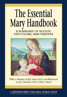 Essential Mary Handbook : A Summary of Beliefs, Devotions and Prayers (Essential Handbook series)