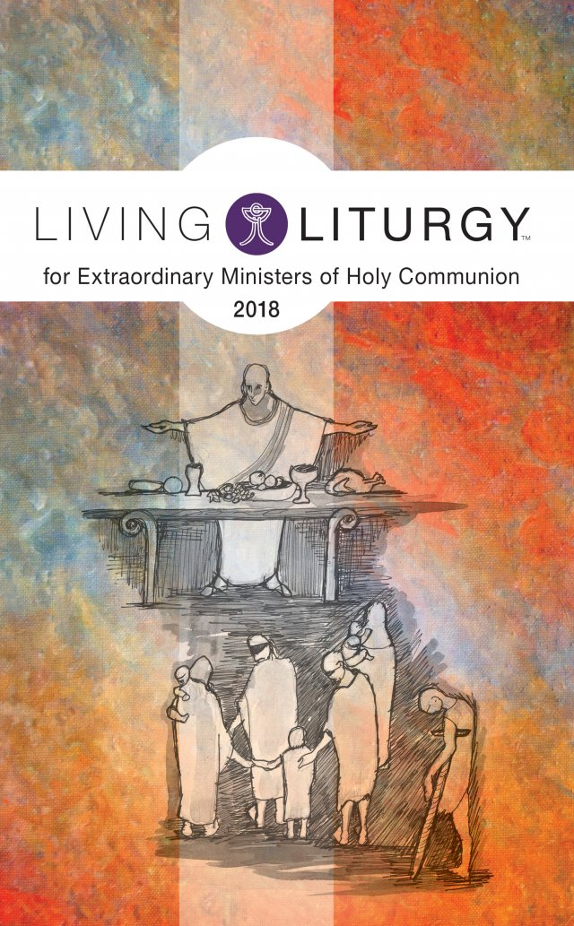 Living Liturgy for Extraordinary Ministers of Holy Communion 2018 Year B
