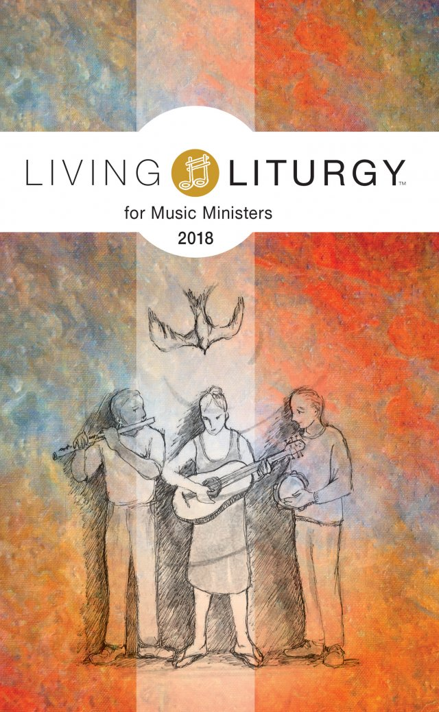 Living Liturgy for Music Ministers 2018 Year B