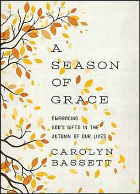 Season of Grace: Embracing God's Gifts in the Autumn of Our Lives