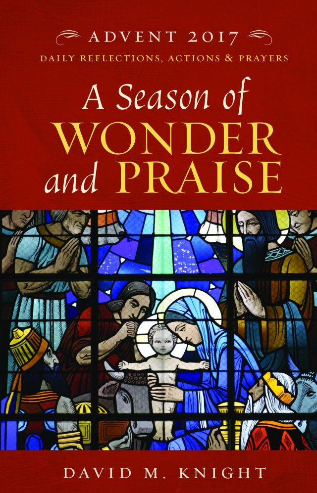 A Season of Wonder and Praise: Daily Reflections, Prayers and Practices for Advent 2017