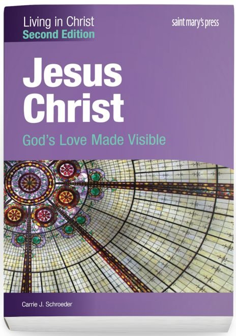 Jesus Christ: God's Love Made Visible - Second Edition Student Text - Living in Christ Series