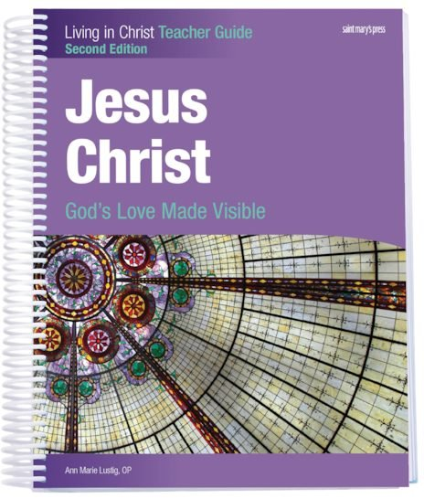 Jesus Christ: God's Love Made Visible - Second Edition Teacher Guide - Living in Christ Series
