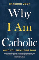 Why I Am Catholic (and You Should Be Too) (hardcover)