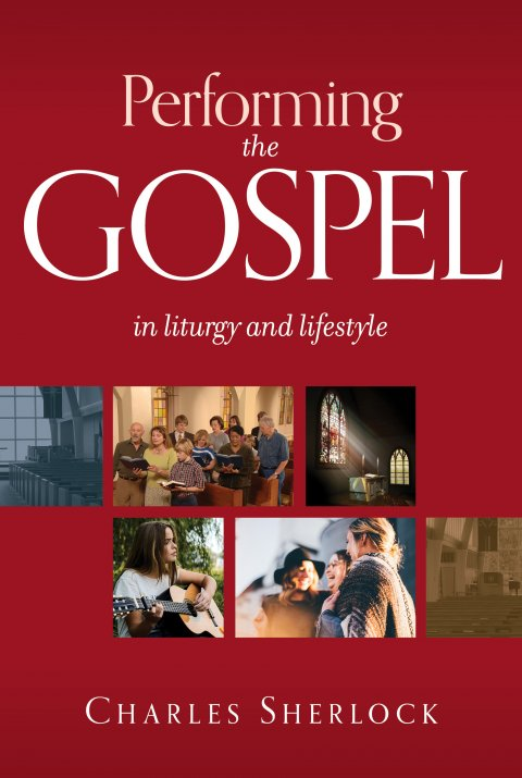Performing the Gospel: in Liturgy and Lifestyle