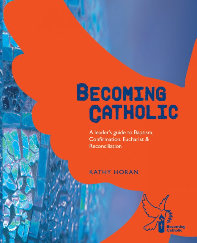 Becoming Catholic: A Leader's Guide to Baptism, Confirmation, Eucharist and Reconciliation