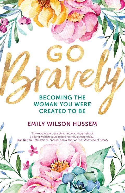 Go Bravely: Becoming the Woman You Were Created to Be