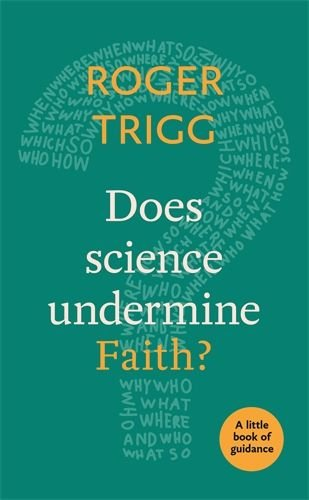 Does Science Undermine Faith? A Little Book Of Guidance