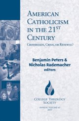 American Catholicism in the 21st Century: Crossroads, Crisis, or Renewal? - College Theology Society Series