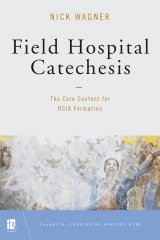 Field Hospital Catechesis: The Core Content for RCIA Formation