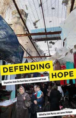 Defending Hope: Dispatches from the front lines in Palestine and Israel