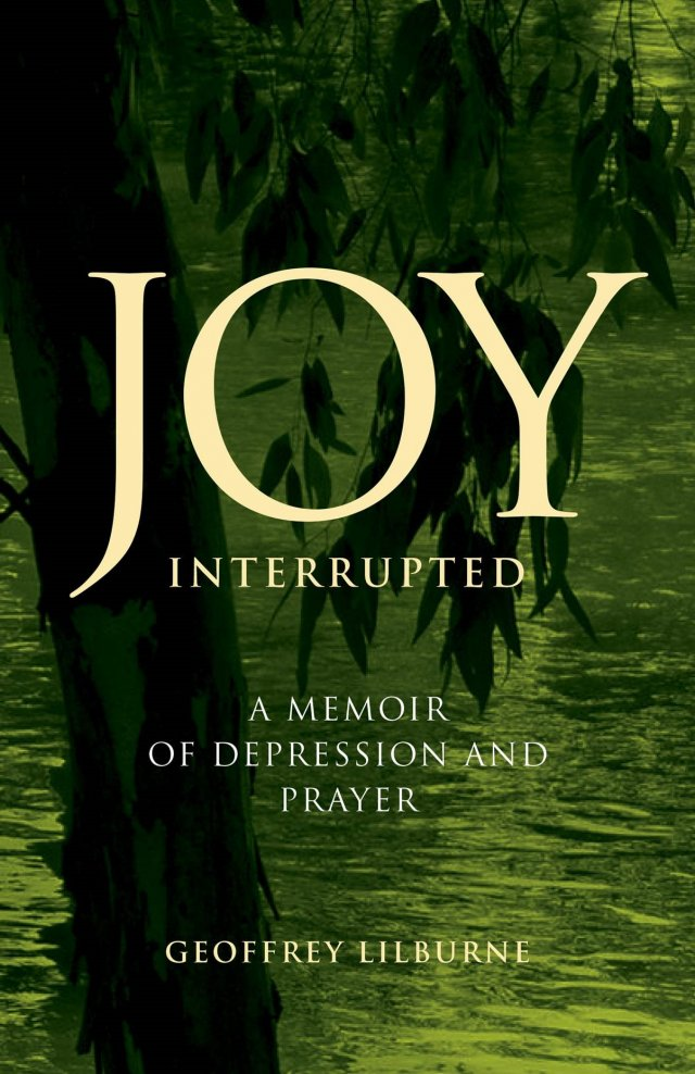 Joy Interrupted: A Memoir of Depression and Prayer