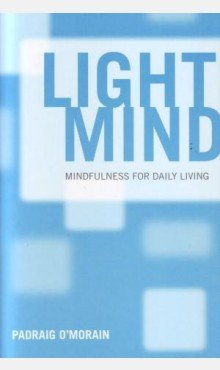Light Mind: How Mindfulness Can Enhance your Daily Life