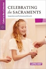 Celebrating the Sacraments: Inspiration and Professional Growth Called to be a Catechist series