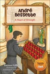 Andre Bessette: A Heart of Strength - Saints of North America, Saints and Me! Series