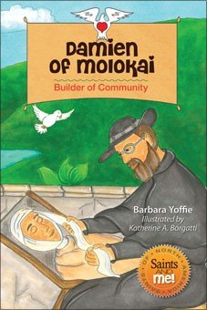 Damien of Molokai: Builder of Community - Saints of North America, Saints and Me! Series