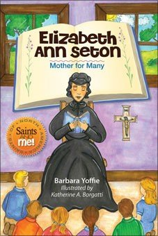 Elizabeth Ann Seton: Mother for Many - Saints of North America, Saints and Me! Series