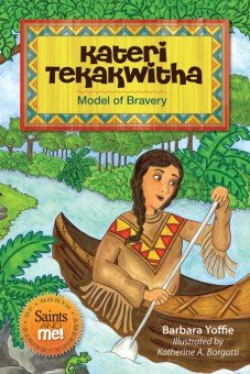 Kateri Tekakwitha: Model of Bravery - Saints of North America, Saints and Me! Series