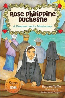 Rose Philippine Duchesne: A Dreamer and a Missionary - Saints of North America, Saints and Me! Series