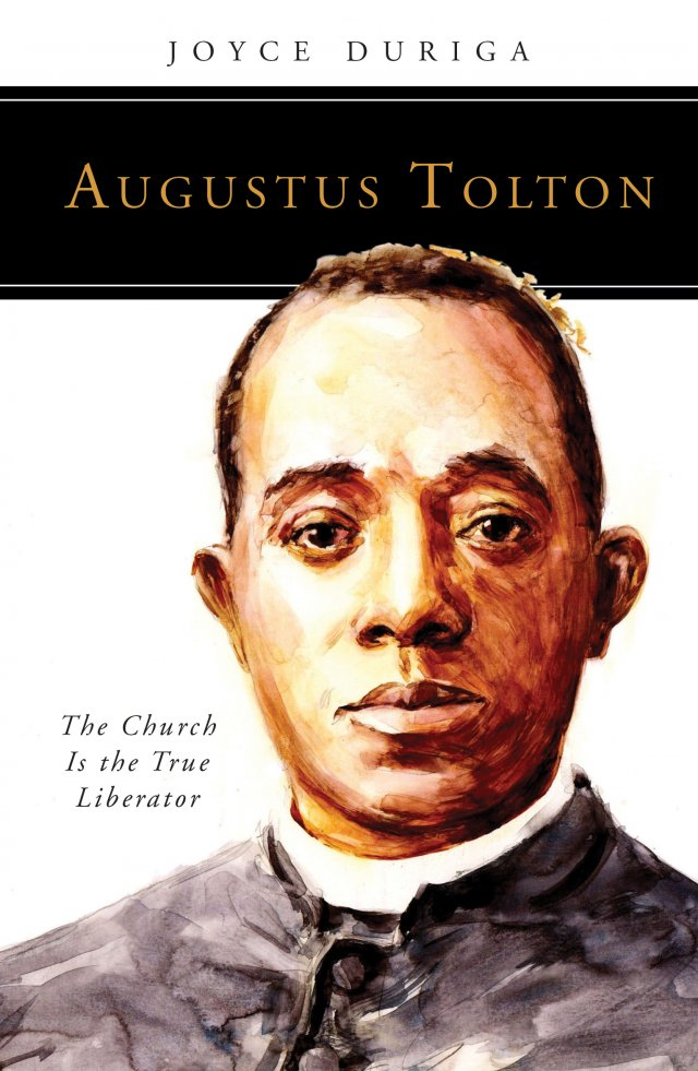 Augustus Tolton: The Church Is the True Liberator People of God Series