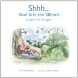 Shhh...God Is in the Silence: A Story for All Ages