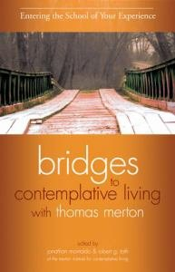 Entering The School Of Your Experience Revised Edition Book 1 Bridges to Contemplative Living with Thomas Merton